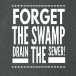 Forget the Swamp, Drain the Sewer!!!