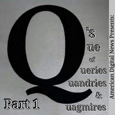 Q's Que of Queries, Quandaries & Quagmires – Part 1
