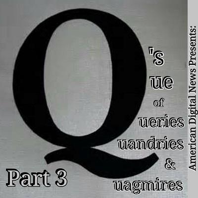 Q's Que of Queries, Quandaries& Quagmires – PART3 cont.
