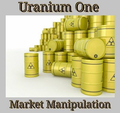 Uranium One Smoke Screen for Market Manipulation?